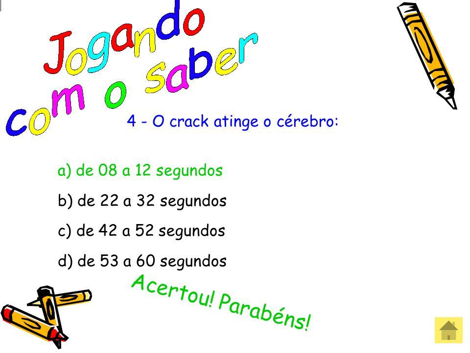 4 - O crack atinge o cérebro: a) de 08 a 12 segundos b) de 22 a 32 segundos c) de 42 a 52 segundos d) de 53 a 60 segundos