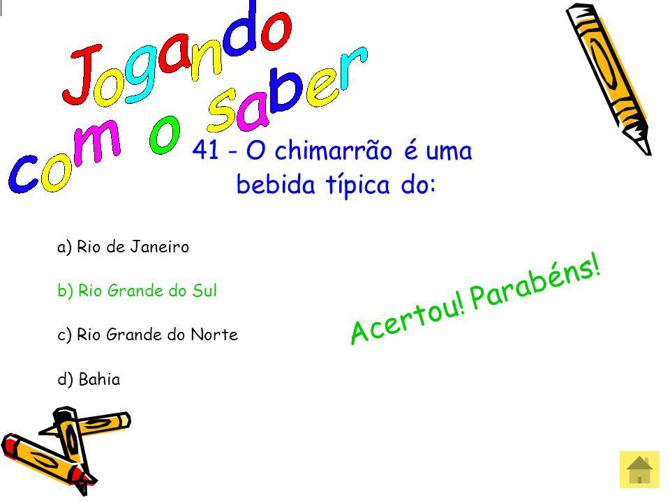 41 - O chimarrão é uma bebida típica do: a) Rio de Janeiro b) Rio Grande do Sul c) Rio Grande do Norte d) Bahia