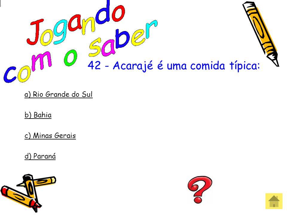41 - O chimarrão é uma bebida típica do: a) Rio de Janeiro b) Rio Grande do Sul c) Rio Grande do Norte d) Bahia Errou! Que pena!