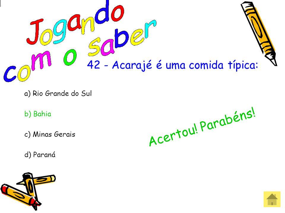 42 - Acarajé é uma comida típica: a) Rio Grande do Sul b) Bahia c) Minas Gerais d) Paraná