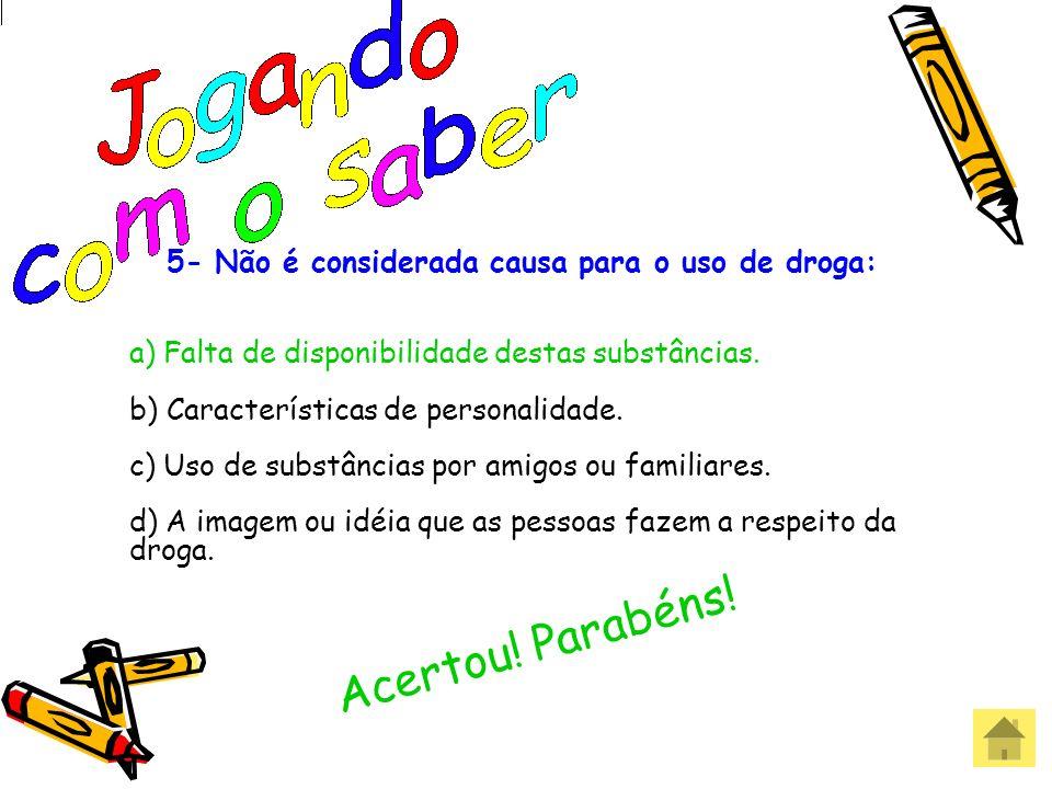 5- Não é considerada causa para o uso de droga: a) Falta de disponibilidade destas substâncias. b) Características de personalidade. c) Uso de substân