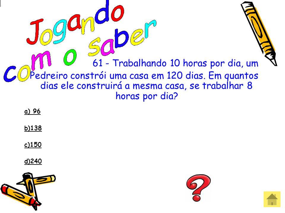 60 - O resultado da expressão 2x² - 3x +10, para x= -2, é: a) -4 b) 0 c) 12 d) 24 Errou! Que pena!