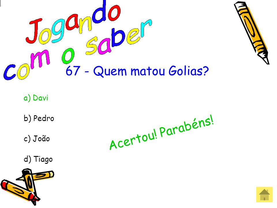 67 -Quem matou Golias? a) Davi b) Pedro c) João d) Tiago