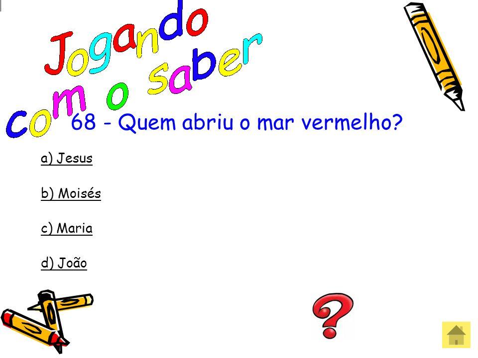 67 -Quem matou Golias? a) Davi b) Pedro c) João d) Tiago Errou! Que pena!