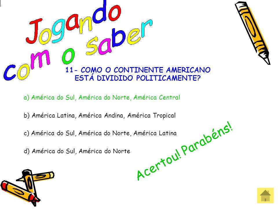 11- COMO O CONTINENTE AMERICANO ESTÁ DIVIDIDO POLITICAMENTE? a) América do Sul, América do Norte, América Central b) América Latina, América Andina, A