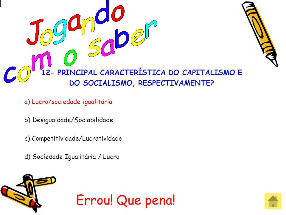 12- PRINCIPAL CARACTERÍSTICA DO CAPITALISMO E DO SOCIALISMO, RESPECTIVAMENTE? a) Lucro/sociedade igualitária b) Desigualdade/Sociabilidade c) Competit