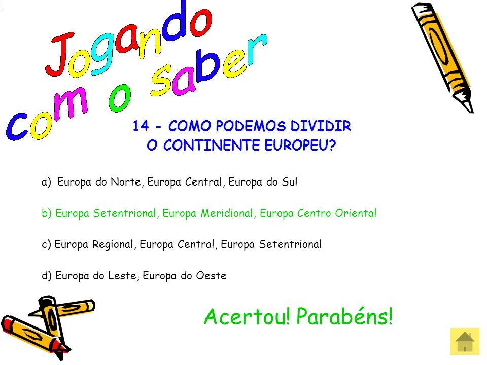 14 - COMO PODEMOS DIVIDIR O CONTINENTE EUROPEU? a) Europa do Norte, Europa Central, Europa do Sul b) Europa Setentrional, Europa Meridional, Europa Ce