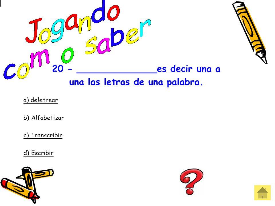 19 - Cu es el nombre de la letra_____. A) Ñ b) Q c) K d) C Errou! Que pena!