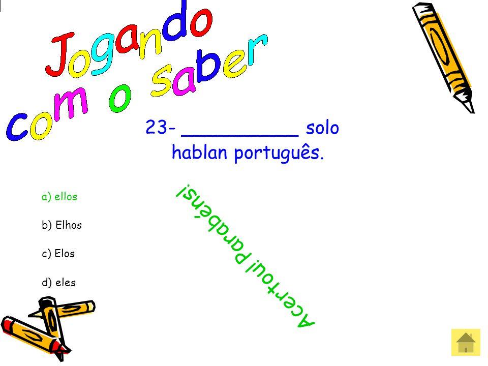 23- __________ solo hablan português. a) ellos b) Elhos c) Elos d) eles