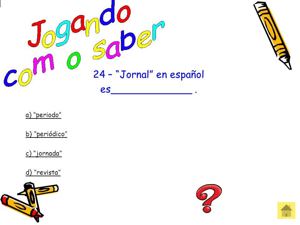 23- __________ solo hablan português. a) ellos b) Elhos c) Elos d) eles Errou! Que pena!
