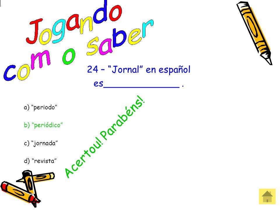 24 – Jornal en español es_____________. a) periodo b) periódico c) jornada d) revista