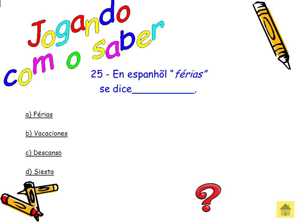 24 – Jornal en español es_____________. a) periodo b) periódico c) jornada d) revista Errou! Que pena!
