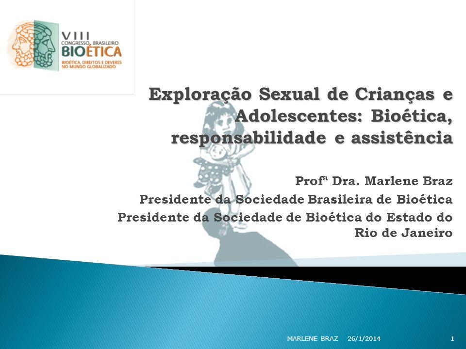 Exploração Sexual de Crianças e Adolescentes: Bioética, responsabilidade e assistência Profª Dra. Marlene Braz Presidente da Sociedade Brasileira de B