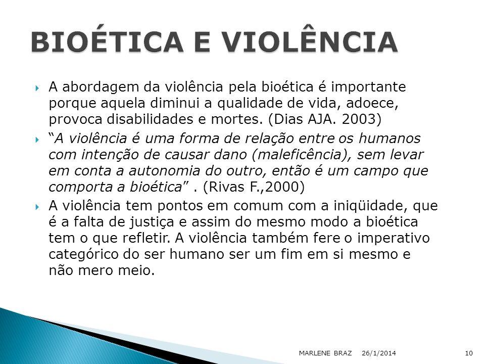 A abordagem da violência pela bioética é importante porque aquela diminui a qualidade de vida, adoece, provoca disabilidades e mortes. (Dias AJA. 2003