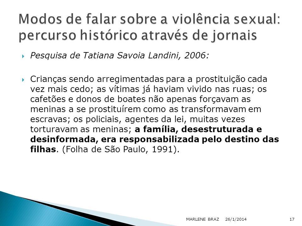 Pesquisa de Tatiana Savoia Landini, 2006: Crianças sendo arregimentadas para a prostituição cada vez mais cedo; as vítimas já haviam vivido nas ruas;