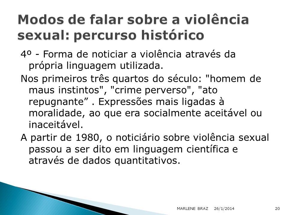 4º - Forma de noticiar a violência através da própria linguagem utilizada. Nos primeiros três quartos do século: