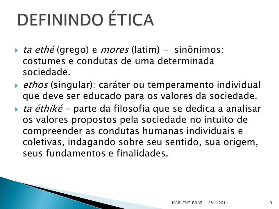 ta ethé (grego) e mores (latim) - sinônimos: costumes e condutas de uma determinada sociedade. ethos (singular): caráter ou temperamento individual qu