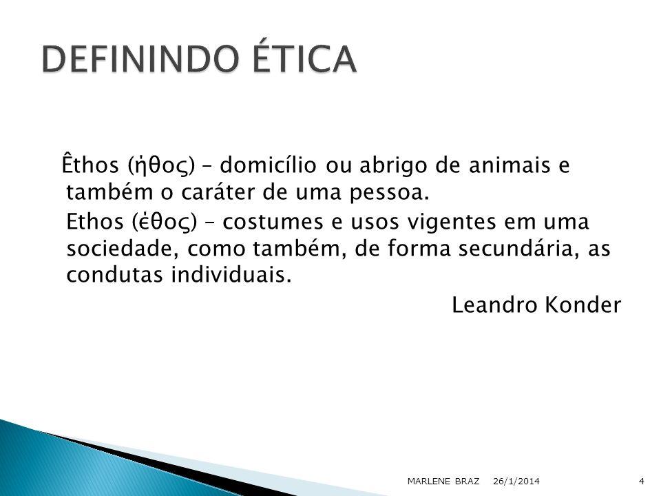 Êthos (ήθος) – domicílio ou abrigo de animais e também o caráter de uma pessoa. Ethos (έθος) – costumes e usos vigentes em uma sociedade, como também,