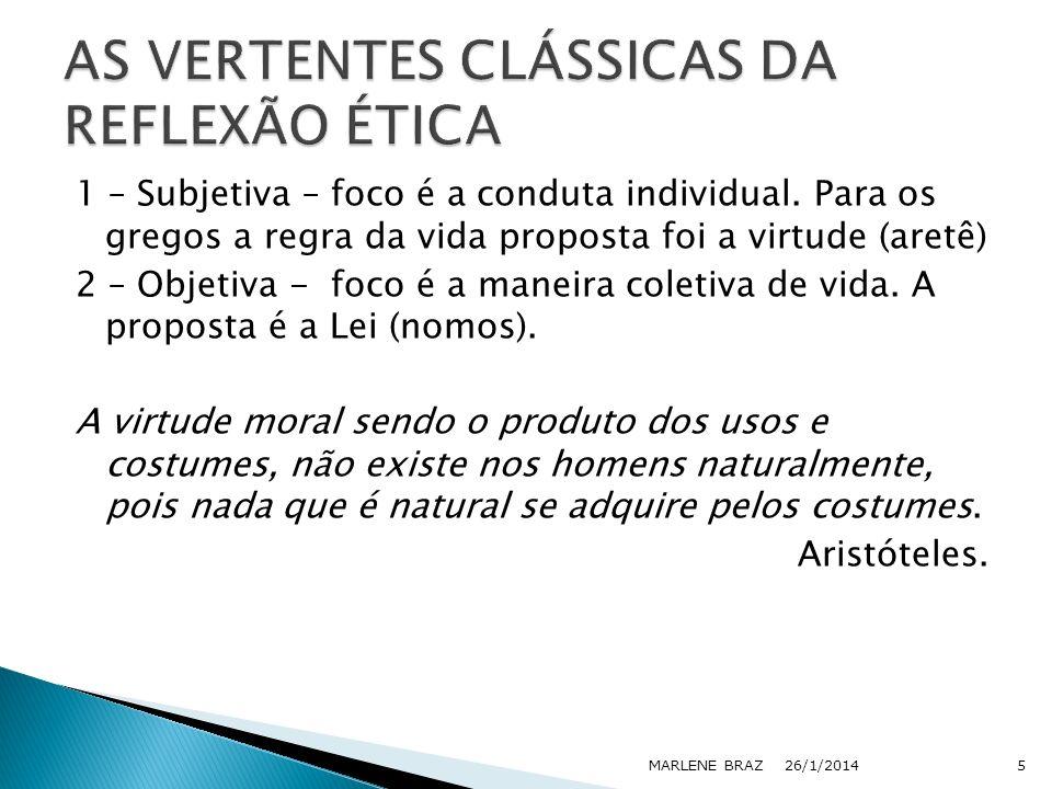 1 – Subjetiva – foco é a conduta individual. Para os gregos a regra da vida proposta foi a virtude (aretê) 2 – Objetiva - foco é a maneira coletiva de