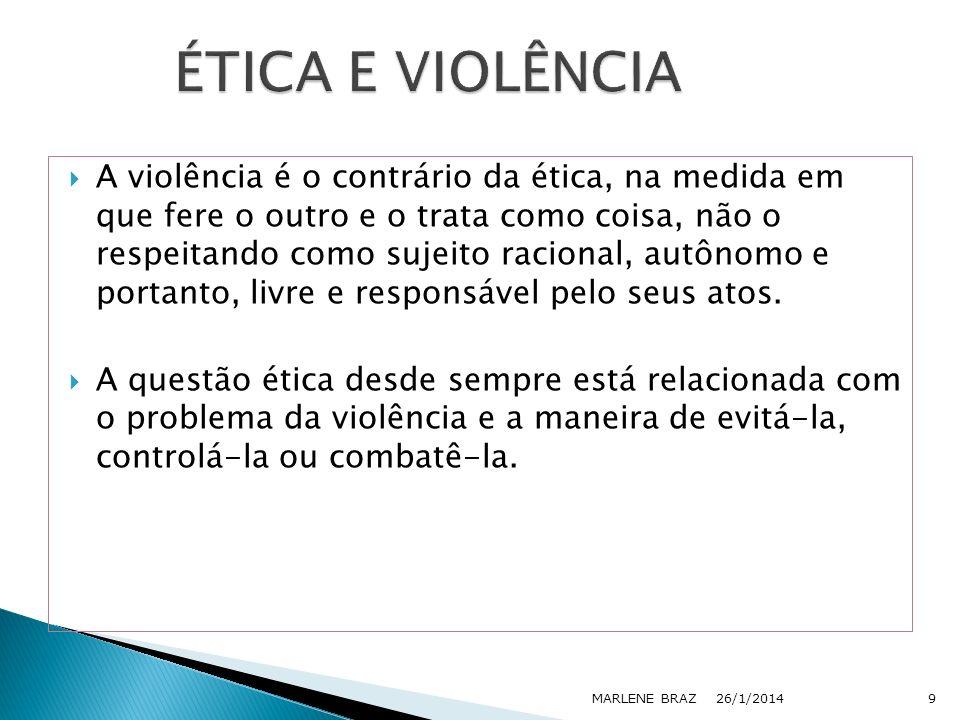 A violência é o contrário da ética, na medida em que fere o outro e o trata como coisa, não o respeitando como sujeito racional, autônomo e portanto,