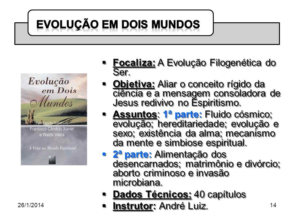 26/1/201414 Focaliza: A Evolução Filogenética do Ser. Objetiva: Aliar o conceito rígido da ciência e a mensagem consoladora de Jesus redivivo no Espir
