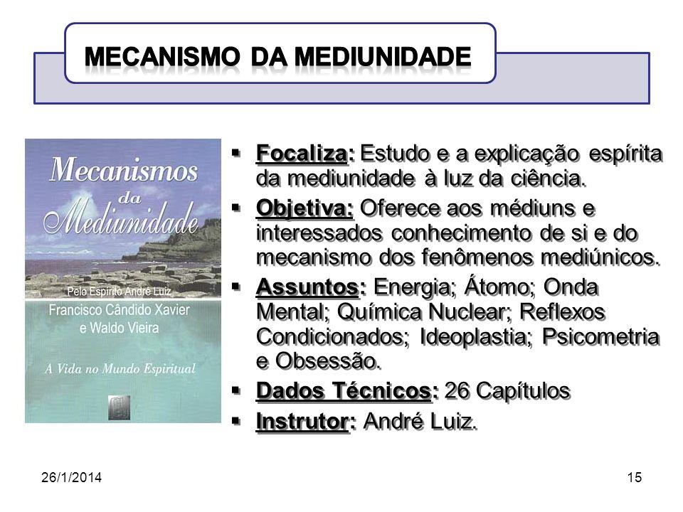 26/1/201415 Focaliza: Estudo e a explicação espírita da mediunidade à luz da ciência. Objetiva: Oferece aos médiuns e interessados conhecimento de si