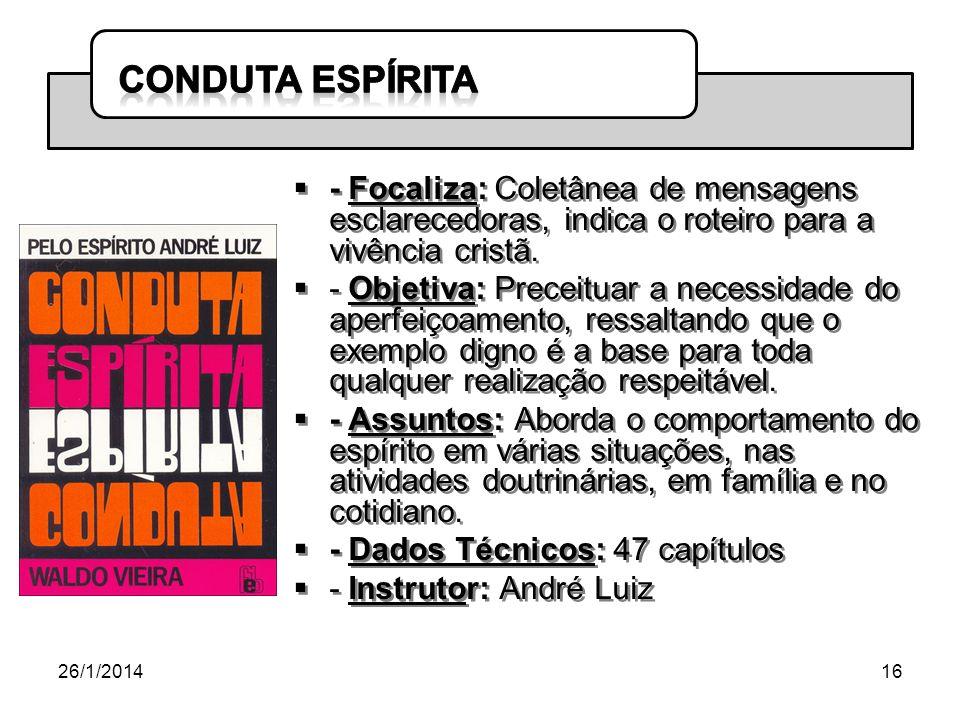 26/1/201416 - Focaliza: Coletânea de mensagens esclarecedoras, indica o roteiro para a vivência cristã. - Objetiva: Preceituar a necessidade do aperfe