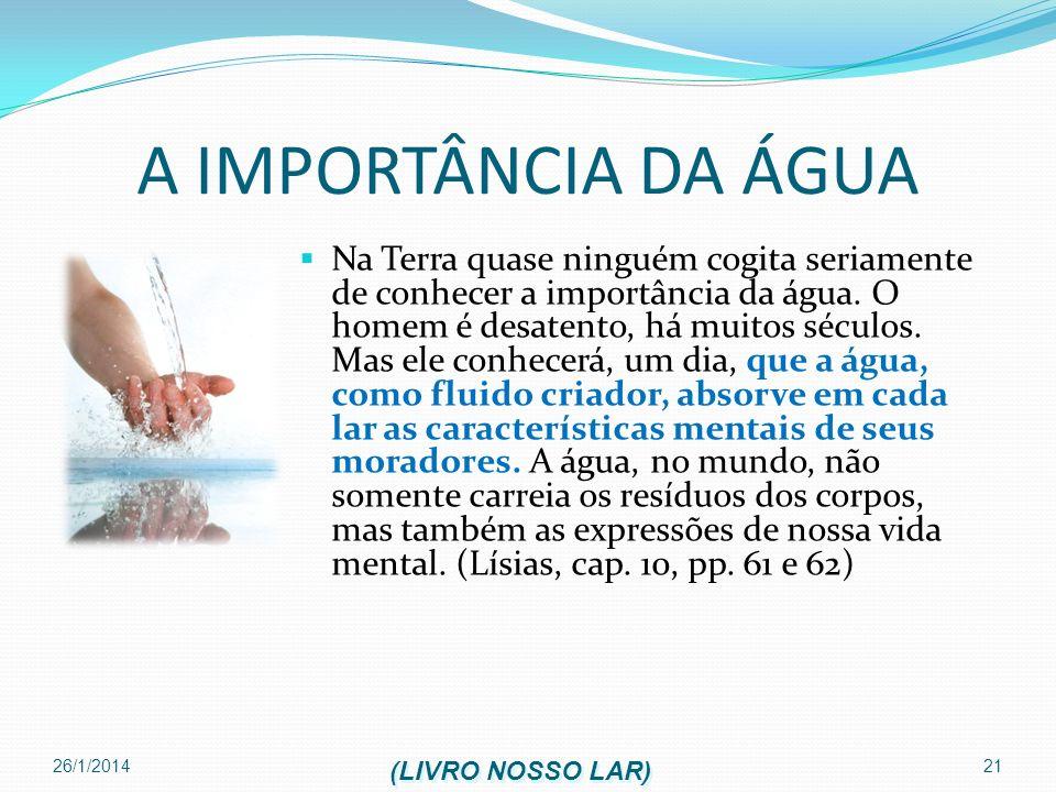 26/1/2014 21 A IMPORTÂNCIA DA ÁGUA Na Terra quase ninguém cogita seriamente de conhecer a importância da água. O homem é desatento, há muitos séculos.