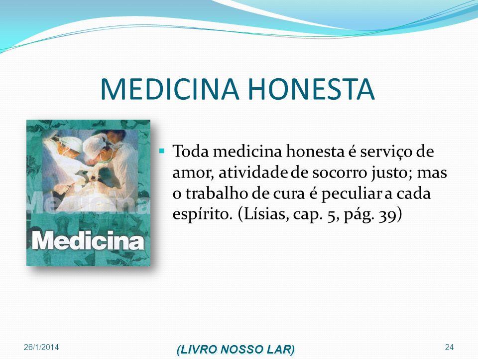 26/1/2014 24 MEDICINA HONESTA Toda medicina honesta é serviço de amor, atividade de socorro justo; mas o trabalho de cura é peculiar a cada espírito.