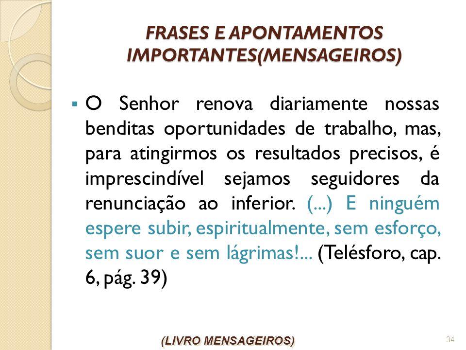 26/1/2014 34 FRASES E APONTAMENTOS IMPORTANTES(MENSAGEIROS) O Senhor renova diariamente nossas benditas oportunidades de trabalho, mas, para atingirmo