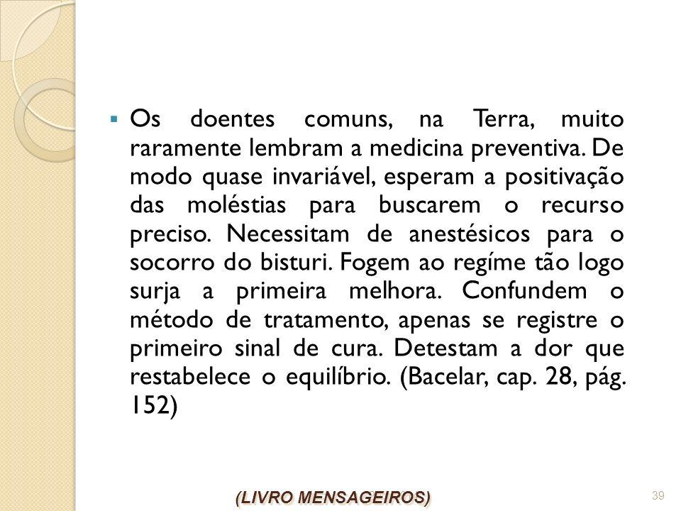 26/1/2014 39 Os doentes comuns, na Terra, muito raramente lembram a medicina preventiva. De modo quase invariável, esperam a positivação das moléstias