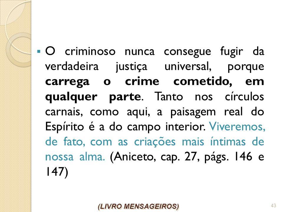 26/1/2014 43 O criminoso nunca consegue fugir da verdadeira justiça universal, porque carrega o crime cometido, em qualquer parte. Tanto nos círculos