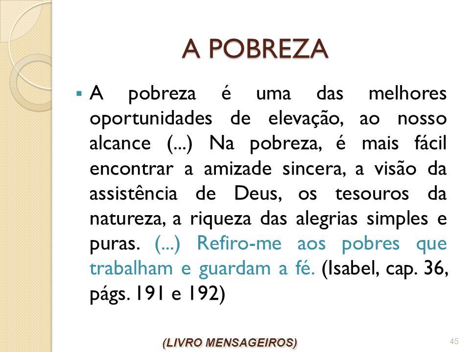 26/1/2014 45 A POBREZA A pobreza é uma das melhores oportunidades de elevação, ao nosso alcance (...) Na pobreza, é mais fácil encontrar a amizade sin