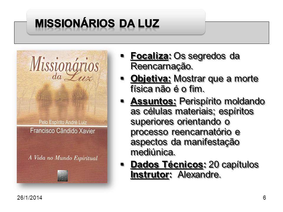 26/1/20147 Focaliza: Trabalhos dos obreiros de Jesus na assistência Cristã em torno da Terra, lutando contra as Trevas e o sofrimento.