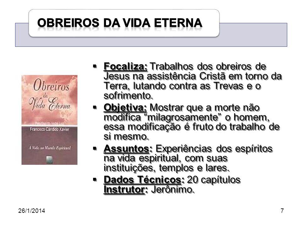 26/1/20147 Focaliza: Trabalhos dos obreiros de Jesus na assistência Cristã em torno da Terra, lutando contra as Trevas e o sofrimento. Objetiva: Mostr