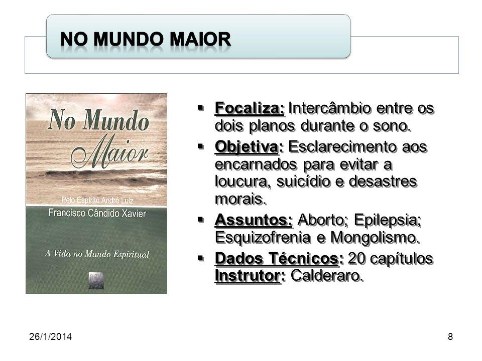 26/1/20149 - Focaliza: Orienta a conduta do homem com base nos ensinos evangélicos.