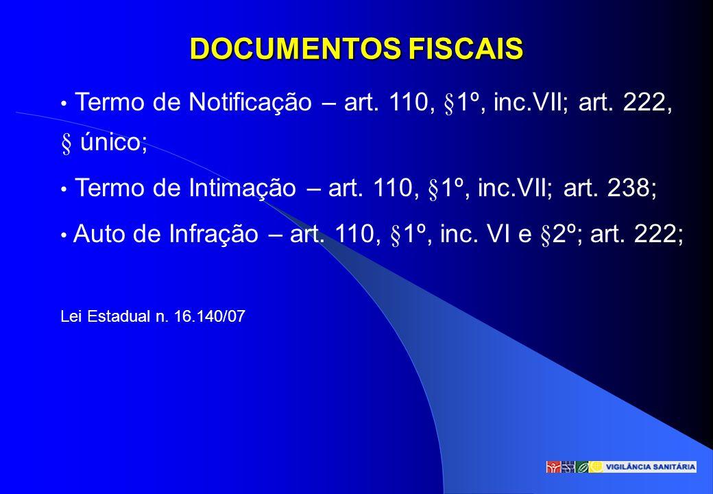 DOCUMENTOS FISCAIS Termo de Notificação – art. 110, §1º, inc.VII; art. 222, § único; Termo de Intimação – art. 110, §1º, inc.VII; art. 238; Auto de In