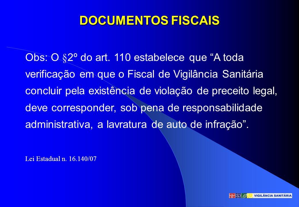 DOCUMENTOS FISCAIS Obs: O §2º do art. 110 estabelece que A toda verificação em que o Fiscal de Vigilância Sanitária concluir pela existência de violaç