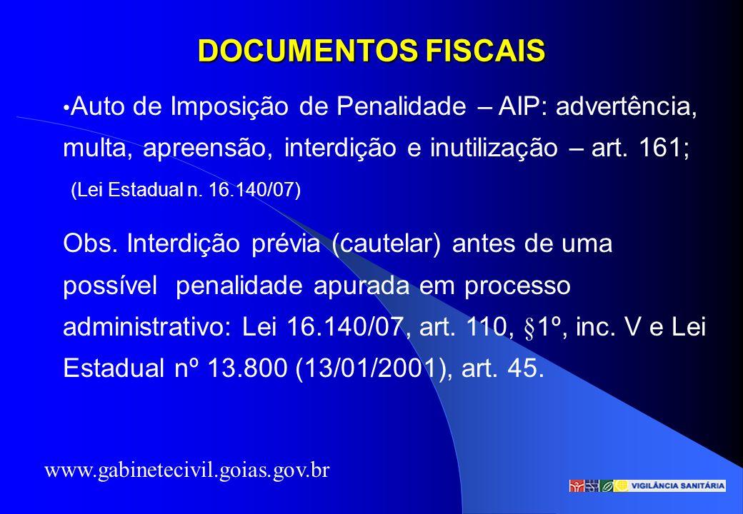 DOCUMENTOS FISCAIS Auto de Imposição de Penalidade – AIP: advertência, multa, apreensão, interdição e inutilização – art. 161; Obs. Interdição prévia