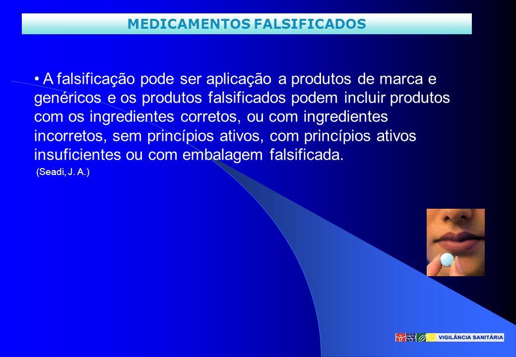 MEDICAMENTOS FALSIFICADOS A falsificação pode ser aplicação a produtos de marca e genéricos e os produtos falsificados podem incluir produtos com os i