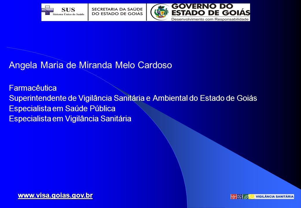Angela Maria de Miranda Melo Cardoso Farmacêutica Superintendente de Vigilância Sanitária e Ambiental do Estado de Goiás Especialista em Saúde Pública