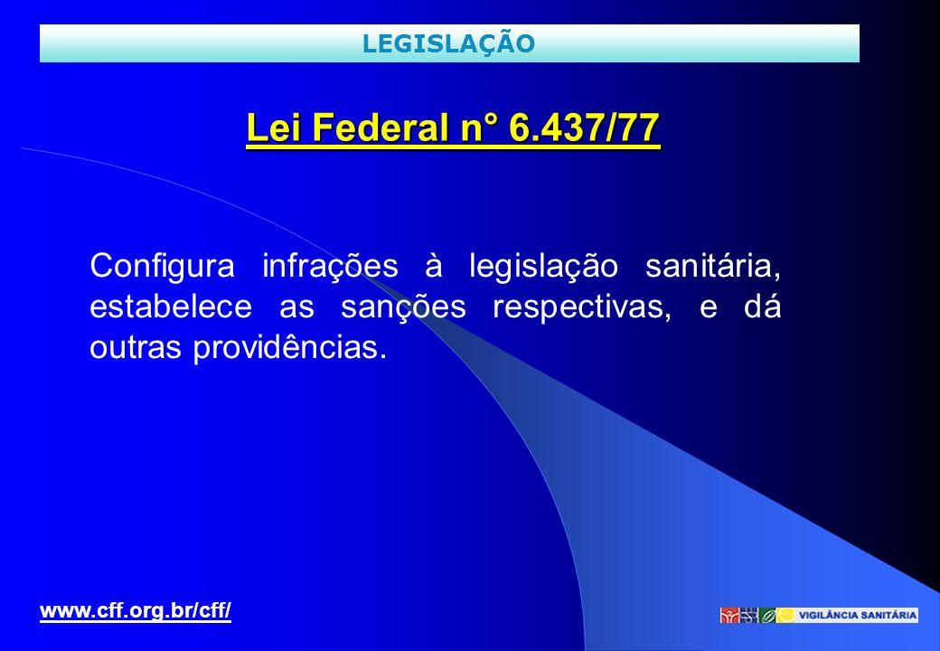 Lei Federal n° 6.437/77 www.cff.org.br/cff/ LEGISLAÇÃO Configura infrações à legislação sanitária, estabelece as sanções respectivas, e dá outras prov