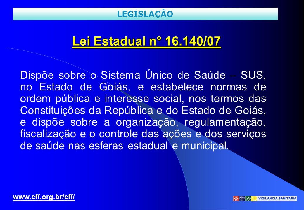 Lei Estadual n° 16.140/07 www.cff.org.br/cff/ LEGISLAÇÃO Dispõe sobre o Sistema Único de Saúde – SUS, no Estado de Goiás, e estabelece normas de ordem