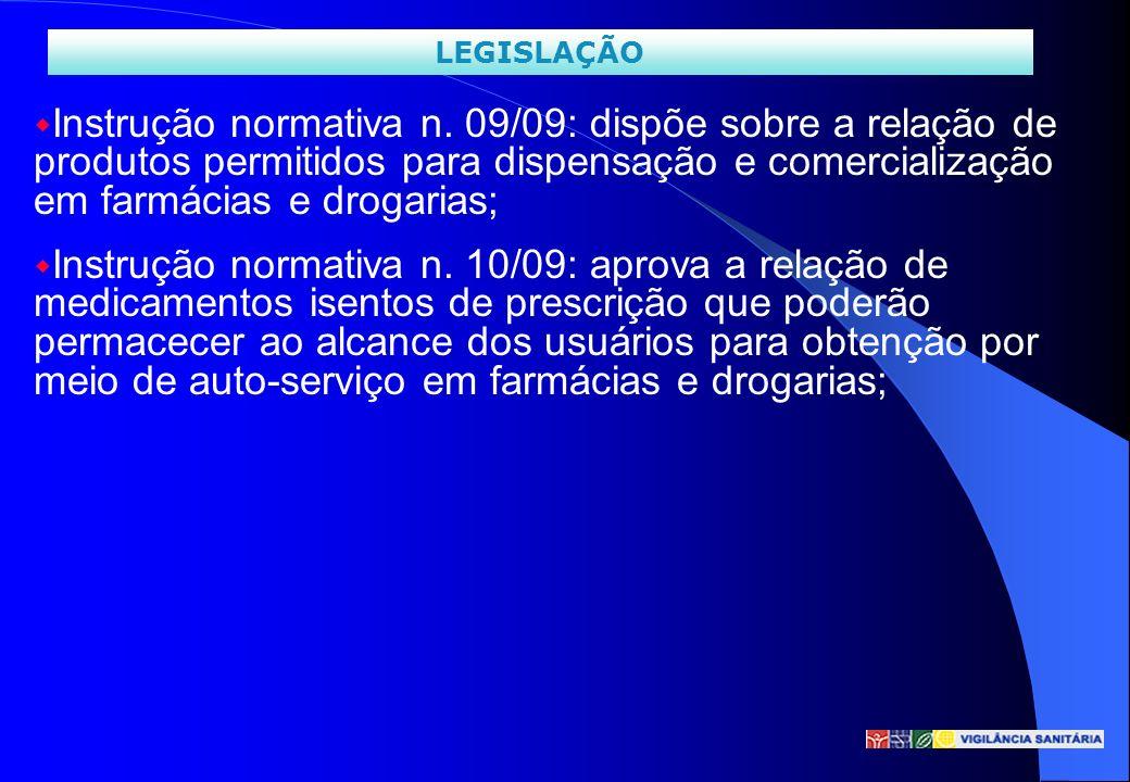 w Instrução normativa n. 09/09: dispõe sobre a relação de produtos permitidos para dispensação e comercialização em farmácias e drogarias; w Instrução