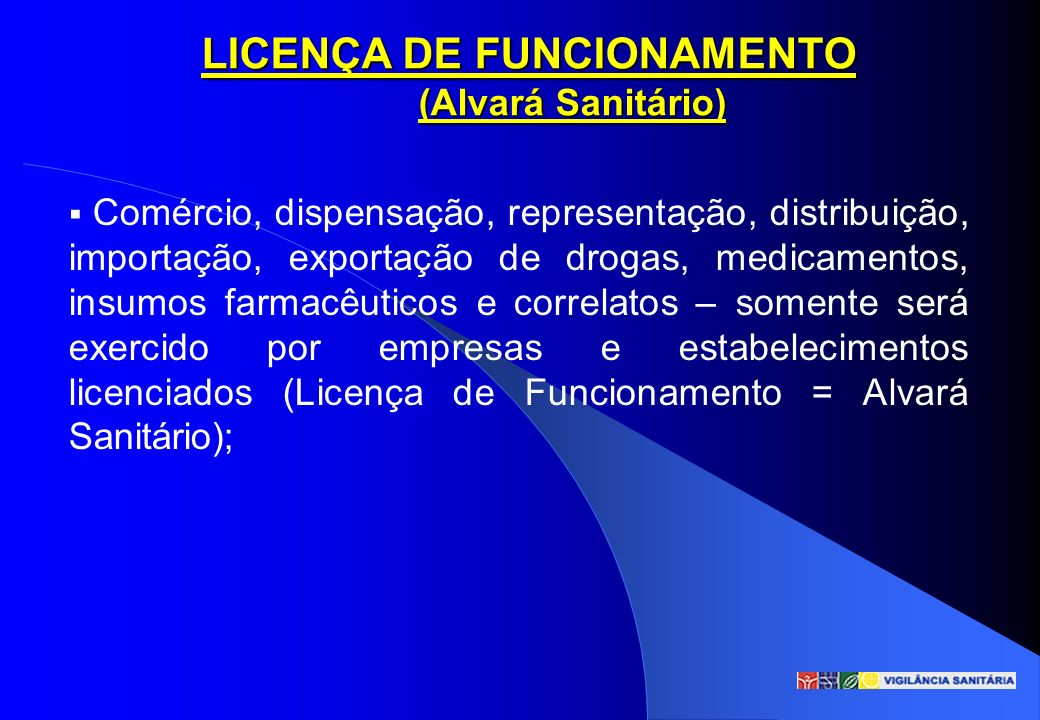 LICENÇA DE FUNCIONAMENTO (Alvará Sanitário) Comércio, dispensação, representação, distribuição, importação, exportação de drogas, medicamentos, insumo