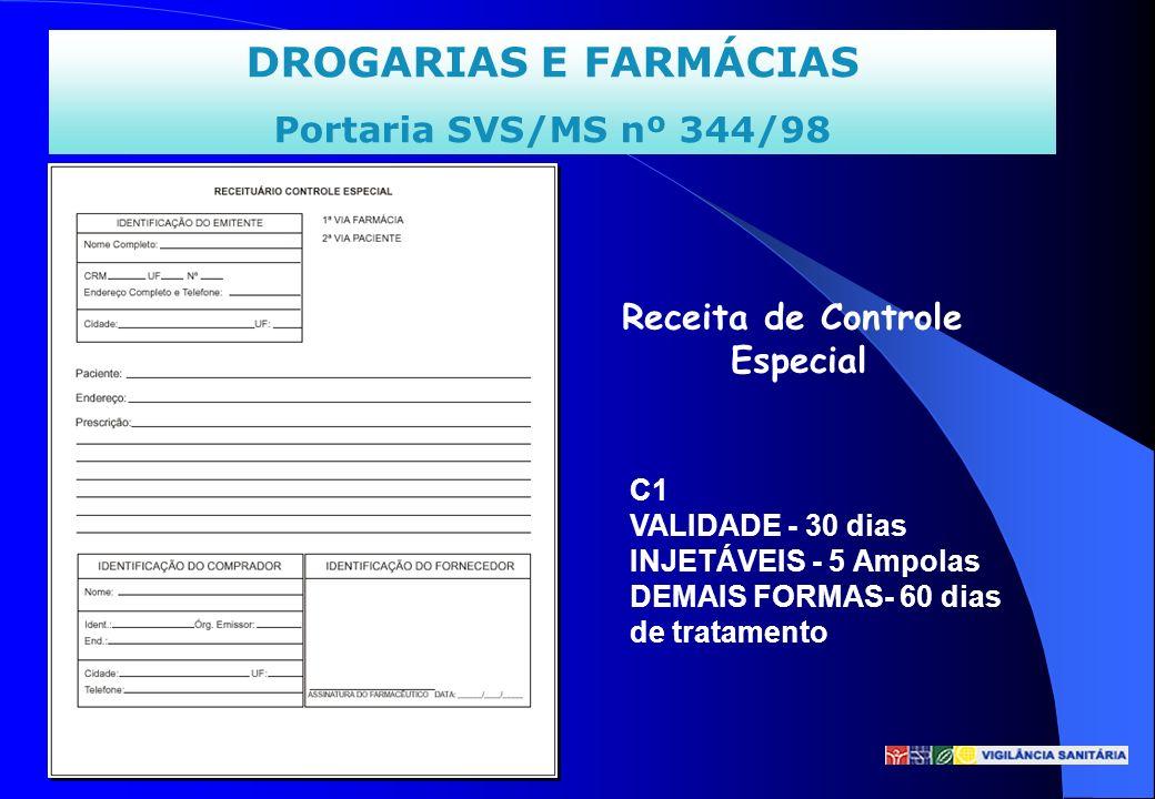 DROGARIAS E FARMÁCIAS Portaria SVS/MS nº 344/98 Receita de Controle Especial C1 VALIDADE - 30 dias INJETÁVEIS - 5 Ampolas DEMAIS FORMAS- 60 dias de tr