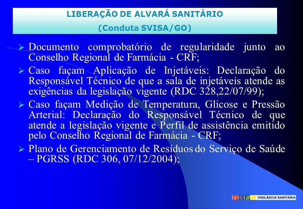 LIBERAÇÃO DE ALVARÁ SANITÁRIO (Conduta SVISA/GO) Documento comprobatório de regularidade junto ao Conselho Regional de Farmácia - CRF; Caso façam Apli