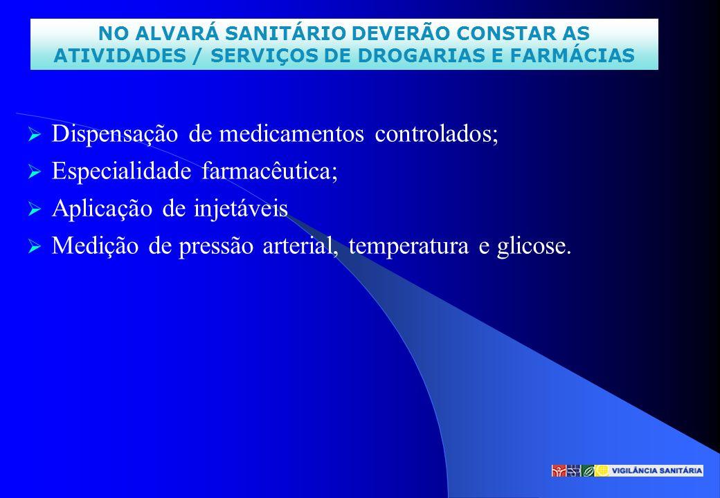 NO ALVARÁ SANITÁRIO DEVERÃO CONSTAR AS ATIVIDADES / SERVIÇOS DE DROGARIAS E FARMÁCIAS Dispensação de medicamentos controlados; Especialidade farmacêut