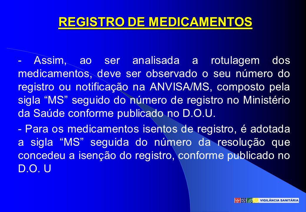 REGISTRO DE MEDICAMENTOS - Assim, ao ser analisada a rotulagem dos medicamentos, deve ser observado o seu número do registro ou notificação na ANVISA/