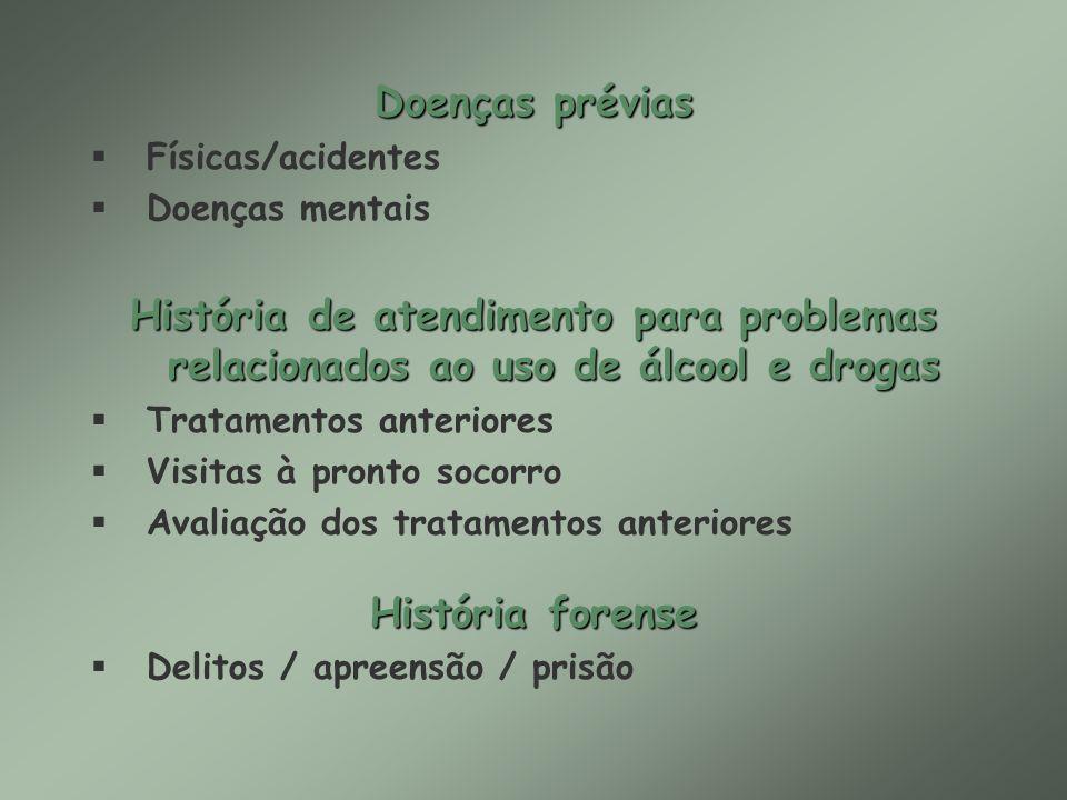 Doenças prévias § Físicas/acidentes § Doenças mentais História de atendimento para problemas relacionados ao uso de álcool e drogas § Tratamentos ante